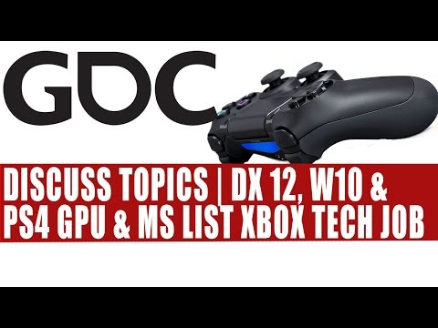 GDC 2015 Discuss Topics | Includes DX12 Windows 10 & PS4 GPU | MS Job Listing For Xbox Tech