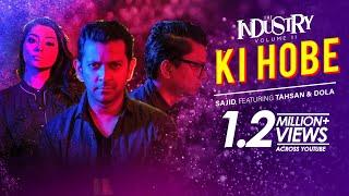 Ki Hobe - Sajid feat. Tahsan & Dola | The Industry Volume 2