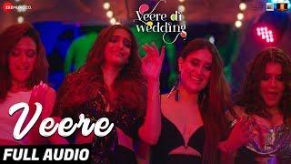Veere - Full Audio | Veere Di Wedding | Kareena Kapoor Khan, Sonam Kapoor Ahuja, Swara & Shikha