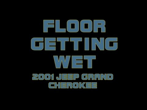 2001 Jeep Grand Cherokee Floor Gets Wet