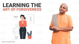Learning the Art of Forgiveness by Gaur Gopal Das