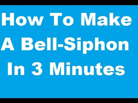 How to make a Bell-siphon in Under 3 Minutes !!