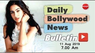 Sara Ali Khan | Arjun Rampal | Gulshan Grover | Ranbir Kapoor | Bollywood News | 11 Aug 2019 | 7 AM