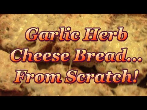 Herb&Garlic Cheese Bread! From Scratch!
