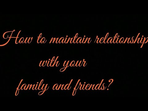 How to maintain relationship with parents and family members?