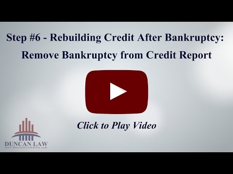 Step 6 - Rebuilding Credit - Remove Bankruptcy from Credit Report