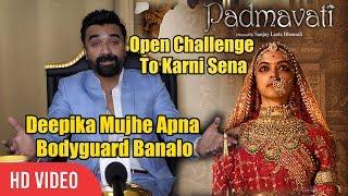 Ajaz Khan Open Challenge To Karni Sena | Deepika Mujhe Apna Bodyguard Banalo | Padmavati Controversy