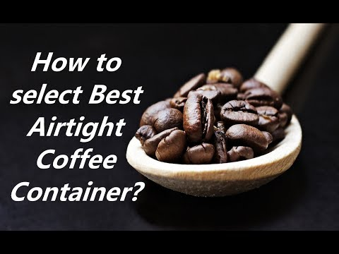 How to select Best Airtight Coffee Container
