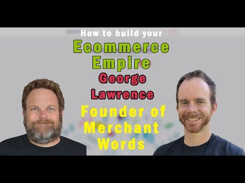 How to Build Your Ecommerce Empire | Live Interview George Lawrence Founder of Merchant Words