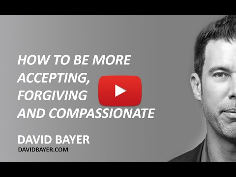 How to Be More Accepting, Forgiving  and Compassionate