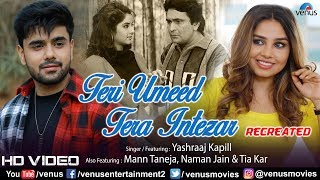 Teri Umeed Tera Intezar |Yashraaj Kapill |Mann Taneja|Tia Kar & Naman Jain |Bollywood Recreated song