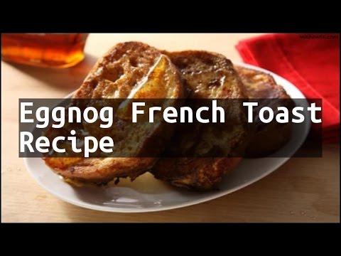 Recipe Eggnog French Toast Recipe