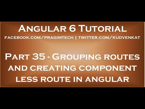 Grouping routes and creating component less route in angular