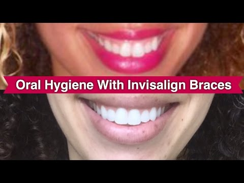 ORAL HYGIENE W/ INVISIBLE BRACES (INVISALIGN)