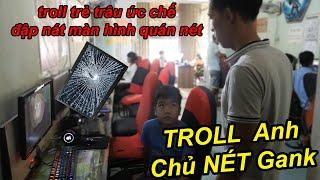 Troll Cúp Cầu Dao Quán NÉT Trẻ Trâu Ức Chế Đập Bể Màn Hình Bị Anh Chủ Quán Nét GANK Bầm Mắt | TQ97