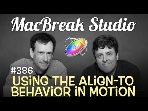 MacBreak Studio Ep 386: Using the Align-to Behavior in Motion 5.3