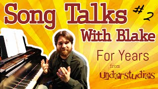 Song Talks With Blake #2 - For Years - Understudies, the musical