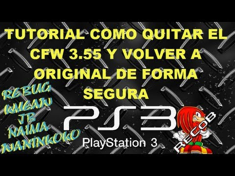 Tutorial Como Quitar el CFW 3.55 de Forma Segura y Pasar a Original PS3 - By ReCoB