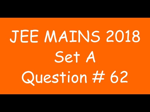 2018 JEE Mains - Solution of Question no. 62 ( MATHS, SET A)