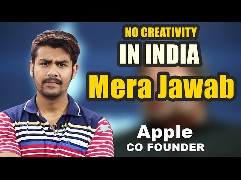 No Creativity in India ? | Apple Co Founder Steve Wozniak | My Reply