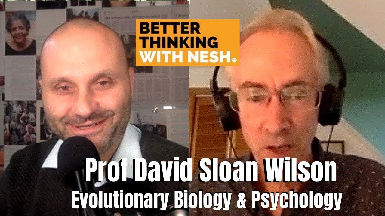 Better Thinking #64 — Prof David Sloan Wilson on Evolutionary Biology & Psychology