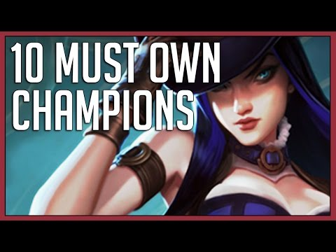 The 10 Champions You Must Own! Season 6 League of Legends!