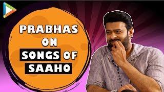 "EXCITING - Prabhas On Saaho: ""The Next song is BIG SIZE like Baahubali"" | Shraddha Kapoor"