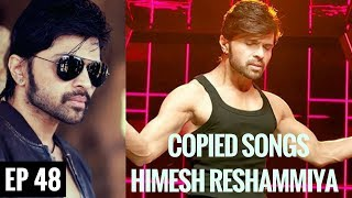 Copied Songs of Himesh Reshammiya || Plagiarism in Bollywood music || EP 48