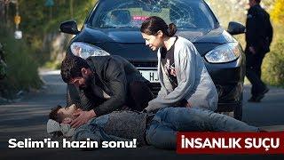 Selim'in hazin sonu! - İnsanlık Suçu 5. Bölüm