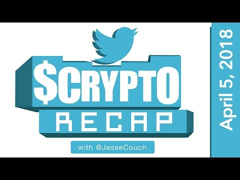 Twitter Crypto Recap with @Jessecouch - April 5, 2018