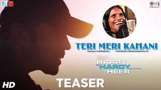 Teri Meri Kahani OFFICIAL Teaser - Happy Hardy And Heer   Himesh Reshammiya & Ranu Mondal