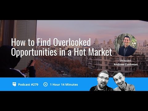 How to Find Overlooked Opportunities in a Hot Market with Andrew Cushman | BP Podcast 279