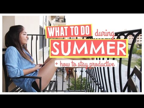 WHAT TO DO THIS SUMMER + How to Stay Productive!