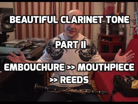 Beautiful Clarinet Tone - Part II Tutorial - Embouchure, Mouthpiece and Reeds