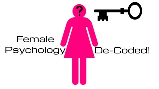 Female Psychology De-Coded - All Men Need To Watch This!