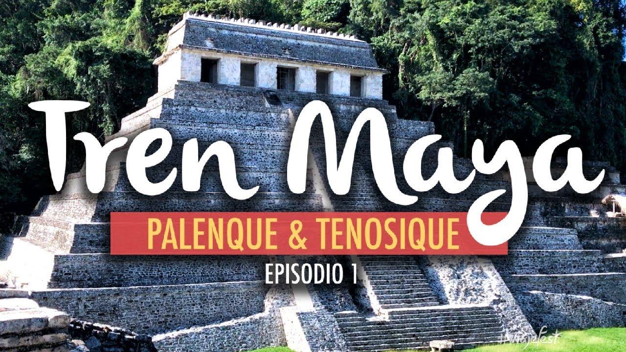 El Tren Maya, Palenque y Tenosique   Ep 1