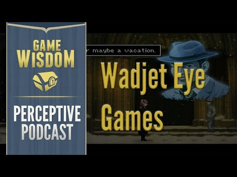 Perceptive Podcast -- Adventure Game Design with Wadjet Eye Games