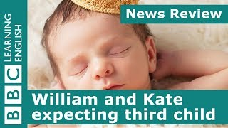 News Review: William and Kate expecting third child