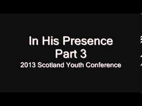 St Mark Scotland 2013 Youth Conference - In his Presence (Part 3 of 5) How to be