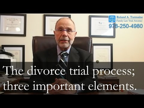 The Divorce Trial Process - Three Important Elements