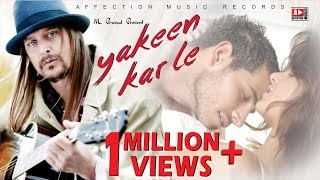 YAKEEN KAR LE | SOULFUL LOVE SONG | LATEST HINDI BOLLYWOOD SONG 2017 #AFFECTION MUSIC RECORDS