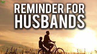 REMINDER FOR ALL HUSBANDS