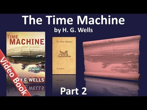 Part 2 - The Time Machine Audiobook by H. G. Wells (Chs 07-12)