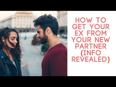 How To Get Your Ex From Your New Partner (info revealed)