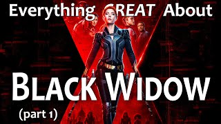 Everything GREAT About Black Widow! (Part 1)