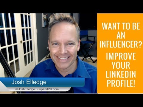 Want to be an influencer? Improve your LinkedIn profile!