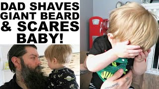 DAD SHAVES GIANT BEARD - BABY NOT HAPPY ABOUT IT.