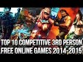 Top 10 Free Third Person Competitive Online Games 20142015 F