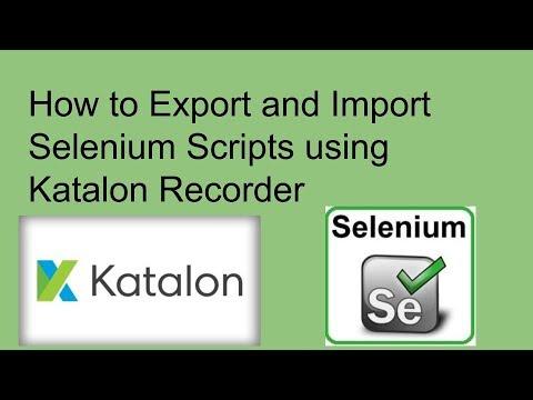 How To Export And Import Selenium Scripts Using Katalon Recorder