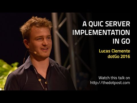 dotGo 2016 - Lucas Clemente - A QUIC server implementation in Go